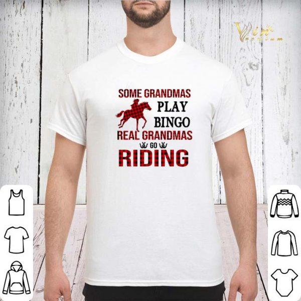 Some grandmas play bingo real grandmas go riding horse shirt