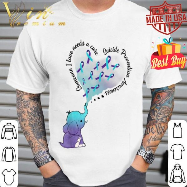 Someone I Love Needs A Cure Suicide Prevention Awareness shirt