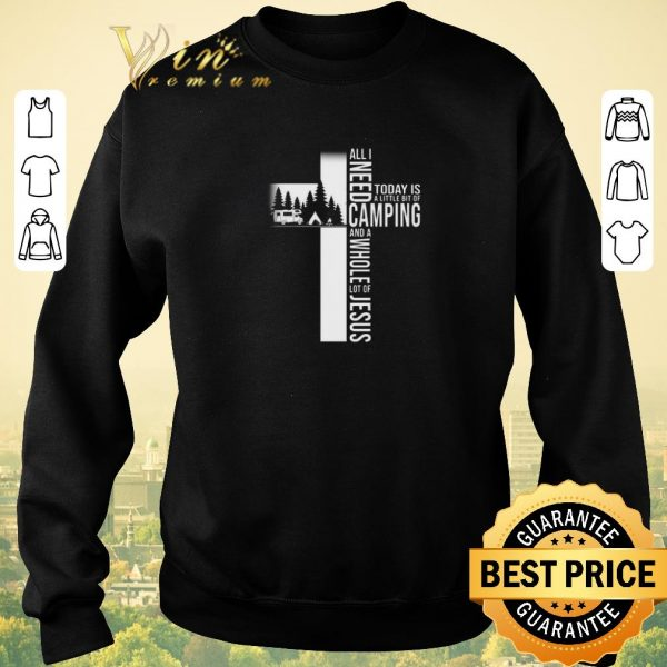 Top All i need today is a little bit of camping Jesus cross shirt sweater