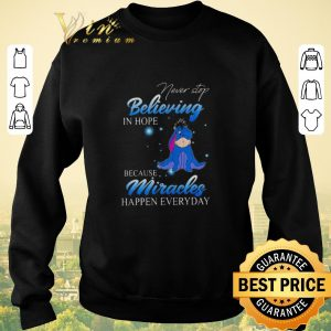 Top Eeyore never stop believing in hope because miracles happen everyday shirt sweater 2