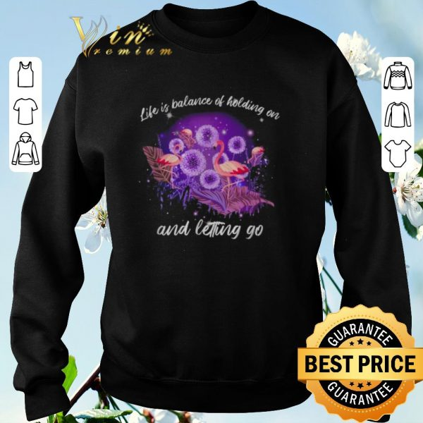 Top Flamingos life is balance of holding on and letting go shirt sweater