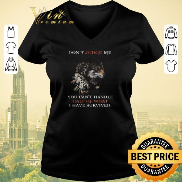 Top Wolf dreamcatcher don't judge me you can't handle half of what i have survived shirt sweater