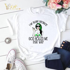 Weed girl i'm blunt because god rolled me that way shirt sweater 1