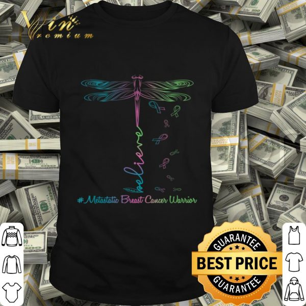 believe metastatic breast cancer dragonfly warrior shirt