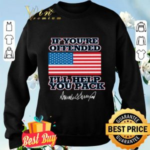 If You're Offended I'll Help You Pack American Flag Donald Trump Signature shirt