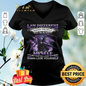 Dragon I Am Different And It Has Cost Me Many People But I'm Always Myself shirt
