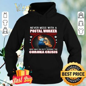Strong Girl Never Mes With A Postal Worker Who Was On Duty During The Corona Crisis shirt