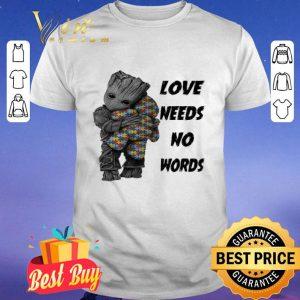 Baby Groot hug Teddy Autism Love Needs No Words shirt