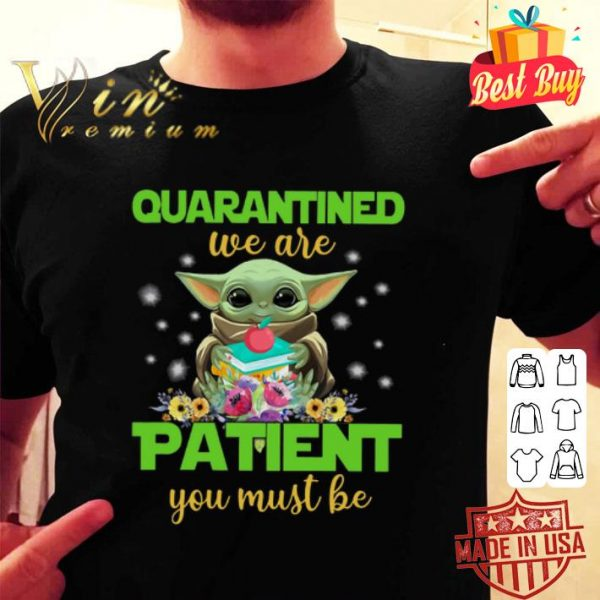 Baby Yoda Book Quarantined We Are Patient You Must Be shirt