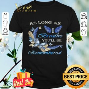 Butterfly As Long As I Angle Breathe You'll Be Remembered shirt