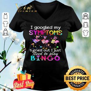 Flamingo I Googled My Symptoms Turned Out I Just Need To Play Bingo shirt