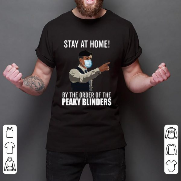 Peaky Blinders Stay At Home By The Order Of The Peaky Blinders Shirt