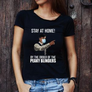 Peaky Blinders Stay At Home By The Order Of The Peaky Blinders Shirt 2