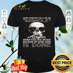 Skull Smoking When Someone Calls Me An Asshole I Get This Warm Feeling Inside shirt