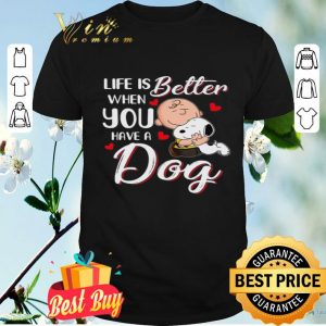 Snoopy Charlie Life Is Better When You Have A Dog shirt