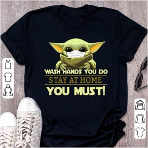 Star Wars Baby Yoda Wash Hand You Do Stay At Home You Must Shirt