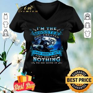 Wolves Warrios I Am The Monster And Don't Act Like You Had Nothing shirt