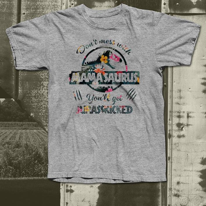 Don t Mess With Mamasaurus You ll Get Jurasskicked shirt 4 - Don't Mess With Mamasaurus, You'll Get Jurasskicked shirt