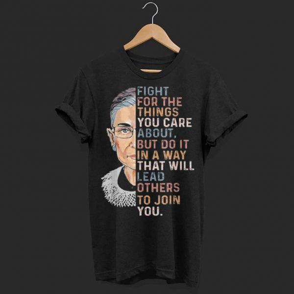 Fight For The Things That You Care About RBG shirt