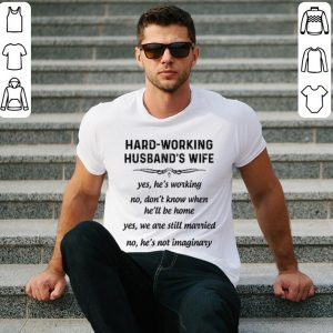 Hard-working husband's wife yes he's working no don't know shirt