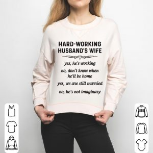Hard-working husband's wife yes he's working no don't know shirt 2
