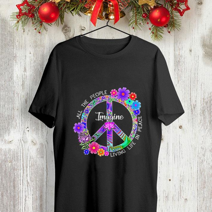 Hippie peace sign All the people imagine living life in peace shirt 4 - Hippie peace sign All the people imagine living life in peace shirt