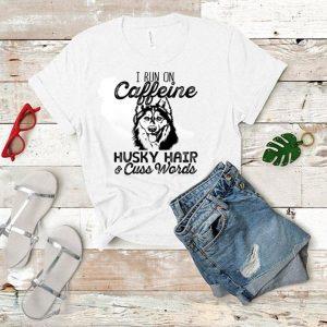 I run on caffeine Husky hair & cuss words shirt