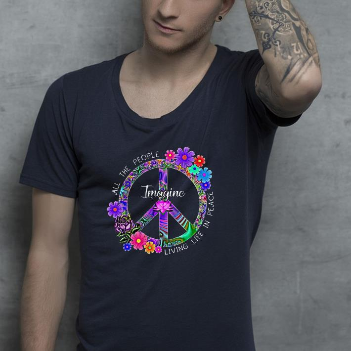 Imagine Flower Hippie Peace all the people living life in place shirt 4 - Imagine Flower Hippie Peace all the people living life in place shirt