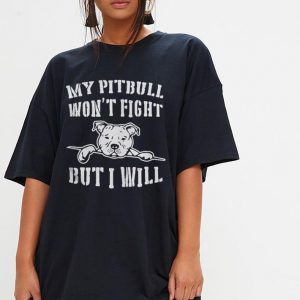 My Pitbull won't fight but I will shirt 2