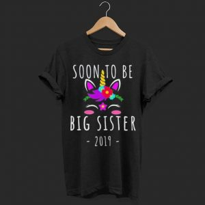 Soon I'm Going To Be A Big Sister 2019 Unicorn shirt