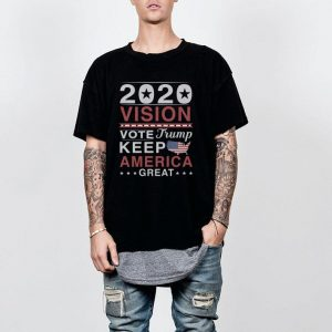 2020 Vision Vote Trump Keep America Great shirt