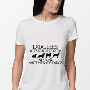 Dogleesi breaker of chains and mother of dogs Game of thrones shirt 2