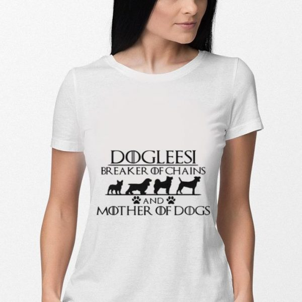 Dogleesi breaker of chains and mother of dogs Game of thrones shirt