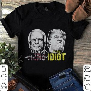 John Mccain Is A Hero Trump Is An Idiot Ladies shirt