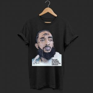 Rip Nipsey Hussle the truth will always be the truth even if no it shirt