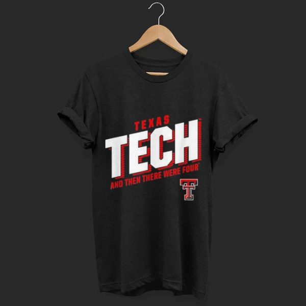 Texas tech and then there were four shirt