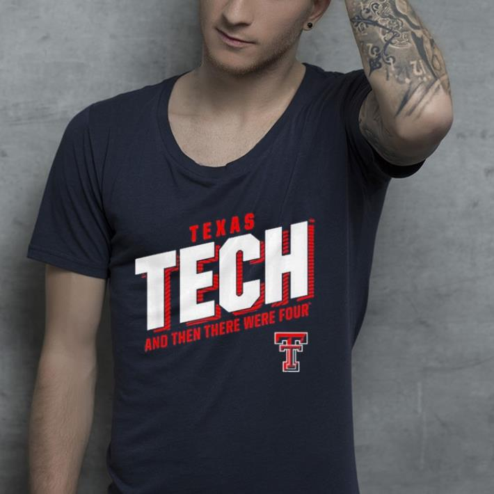Texas tech and then there were four shirt 4 - Texas tech and then there were four shirt