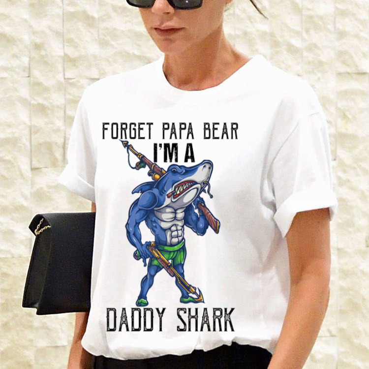 Father S Day Forget Papa Bear I M A Daddy Shark Shirt