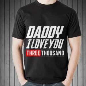 Daughter said Daddy I love You Three Thousand Father day shirt