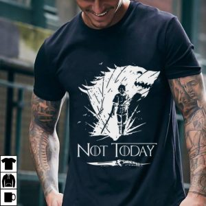 GOT Not today Arya Stark  Game Of Thrones shirt