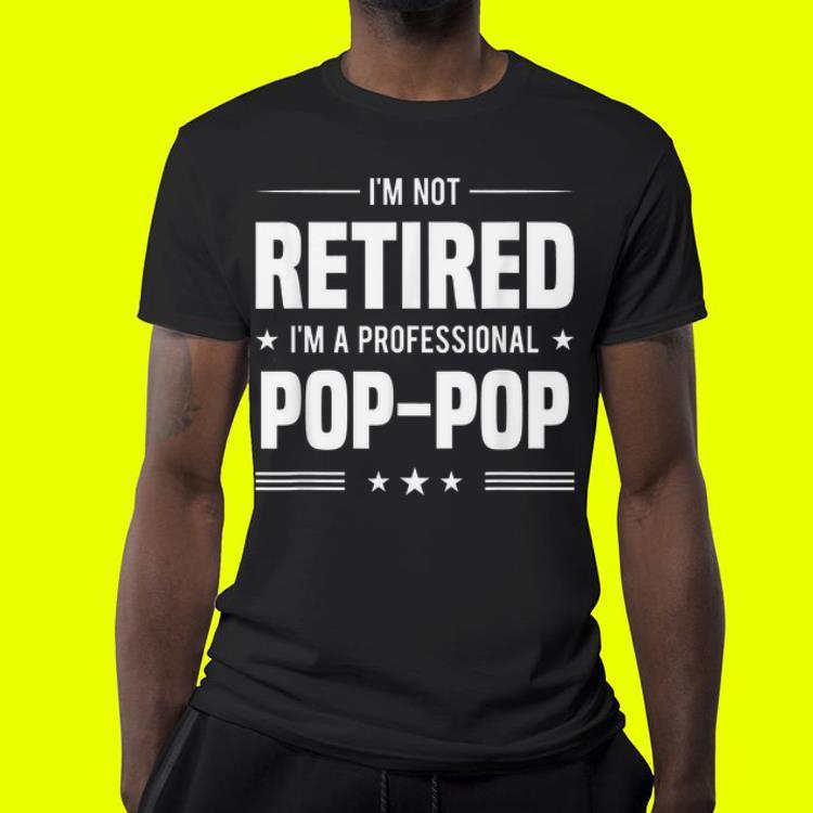 I m not retirement i m a professional poppop shirt 4 1 - I'm not retirement i'm a professional poppop shirt