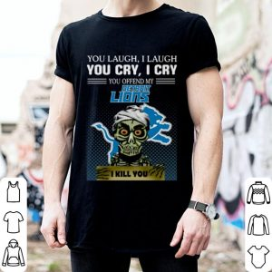 Jeff Dunham you laugh i laugh you offend my Detroit Lions i kill you shirt