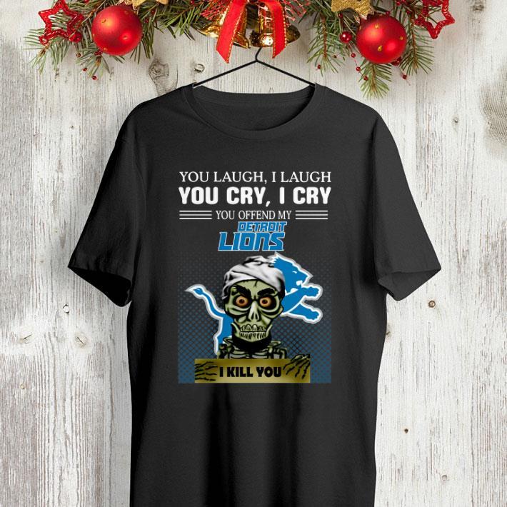 Jeff Dunham you laugh i laugh you offend my Detroit Lions i kill you shirt 4 - Jeff Dunham you laugh i laugh you offend my Detroit Lions i kill you shirt