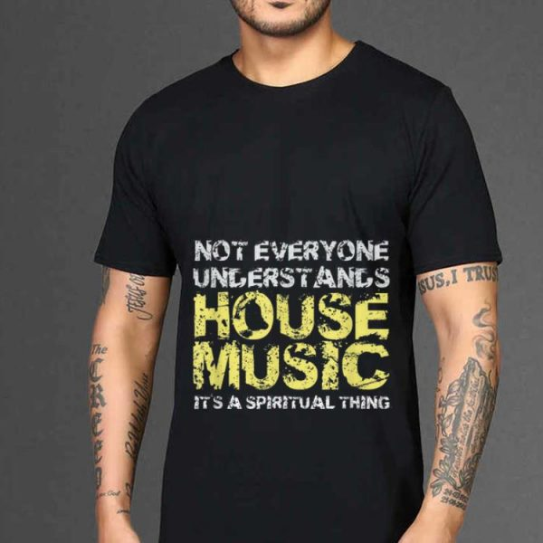 Not Everuone Understand House shirt
