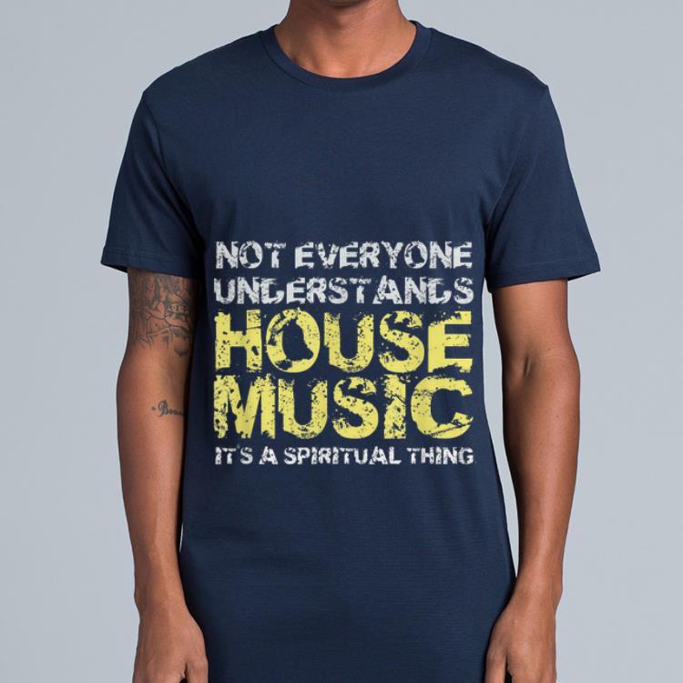 Not Everuone Understand House shirt 4 - Not Everuone Understand House shirt