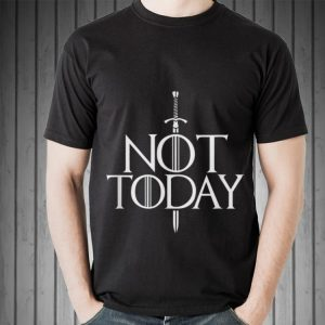 Not Today Game Of Throne Sword John Snow shirt