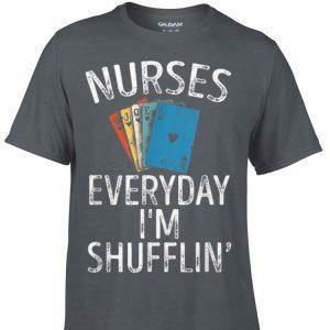 Nurses Everyday I'm Shufflin Playing Cards shirt