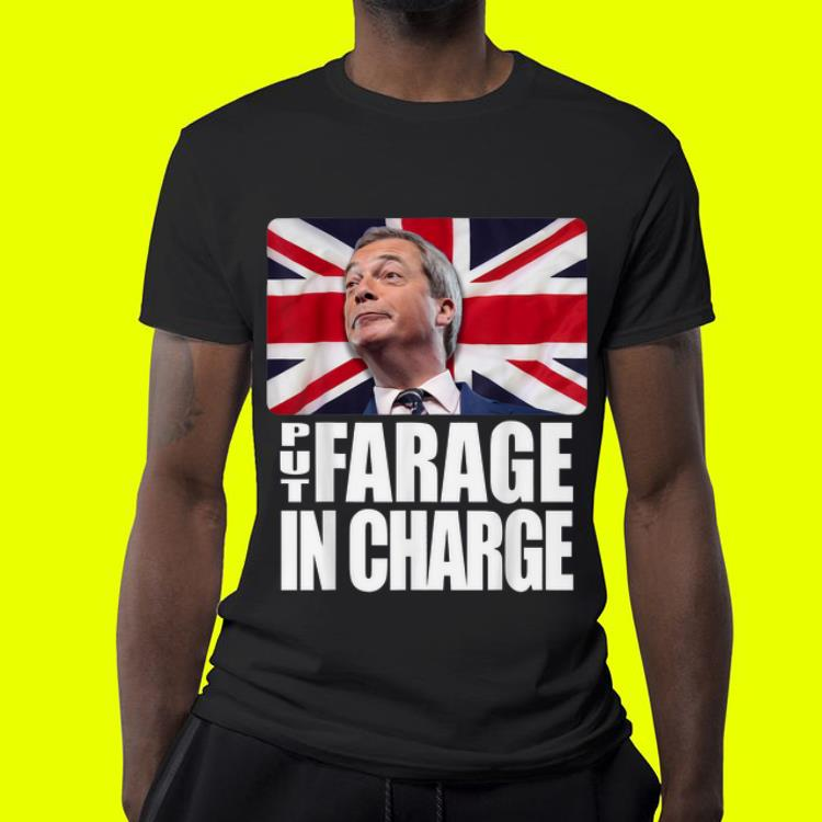 Put Farage In Charge Nigel Farage Brexit shirt 4 - Put Farage In Charge Nigel Farage Brexit shirt