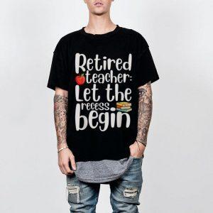 Retired teacher let the recess begin shirt