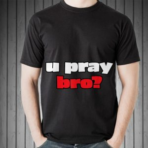 U Pray Bro Christian Word shirt